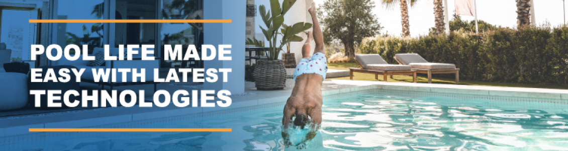 Pool Life Made Easy With Latest Technologies
